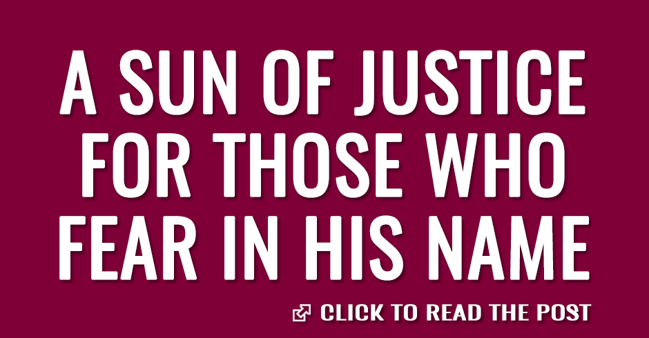 A sun of justice for those who fear in His name