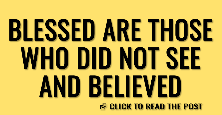 Blessed are those who did not see and believed