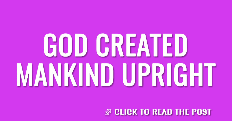 God created mankind upright, but they have gone in search of many schemes