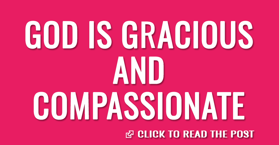 God is gracious and compassionate