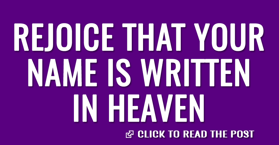 Rejoice that your name is written in heaven