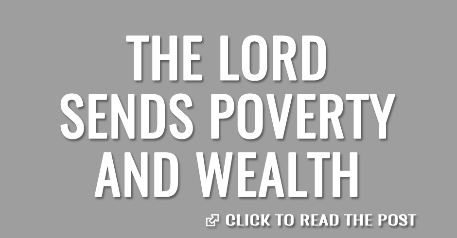The Lord sends poverty and wealth