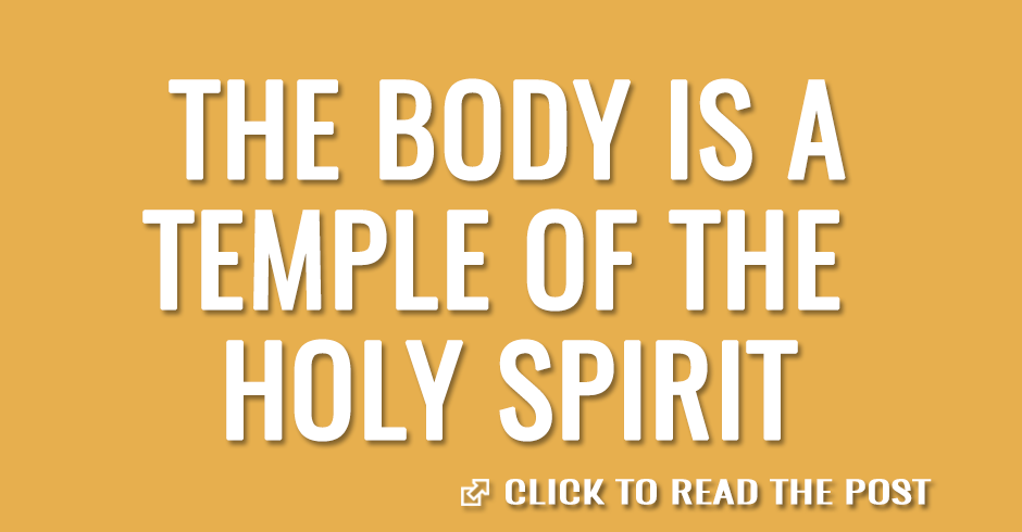 The body is a temple of the Holy Spirit