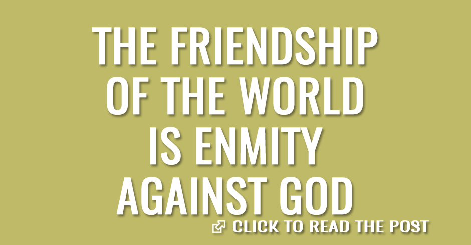 The friendship of the world is enmity against God