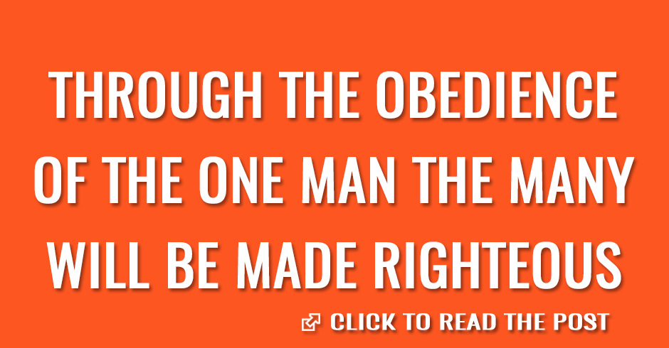 Through the obedience of the one man the many will be made righteous