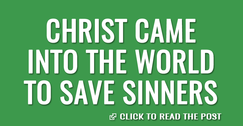 Christ came into the world to save sinners