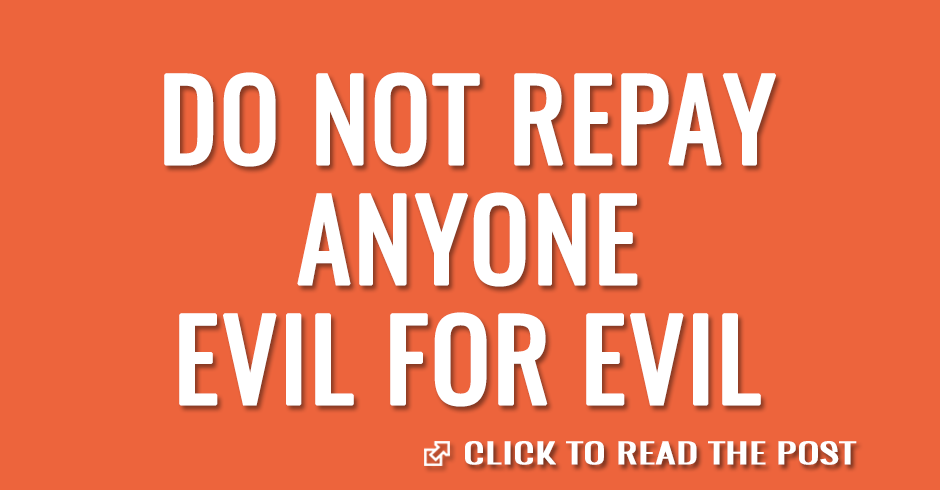 Do not repay anyone evil for evil