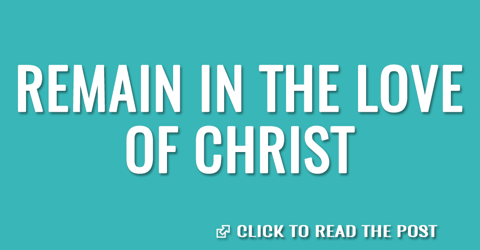 Remain in the love of Christ