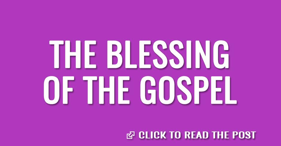 The blessing of the gospel