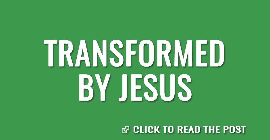 Transformed by Jesus