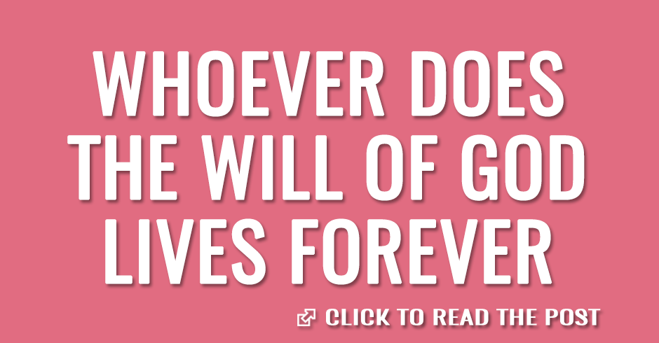 Whoever does the will of God lives forever