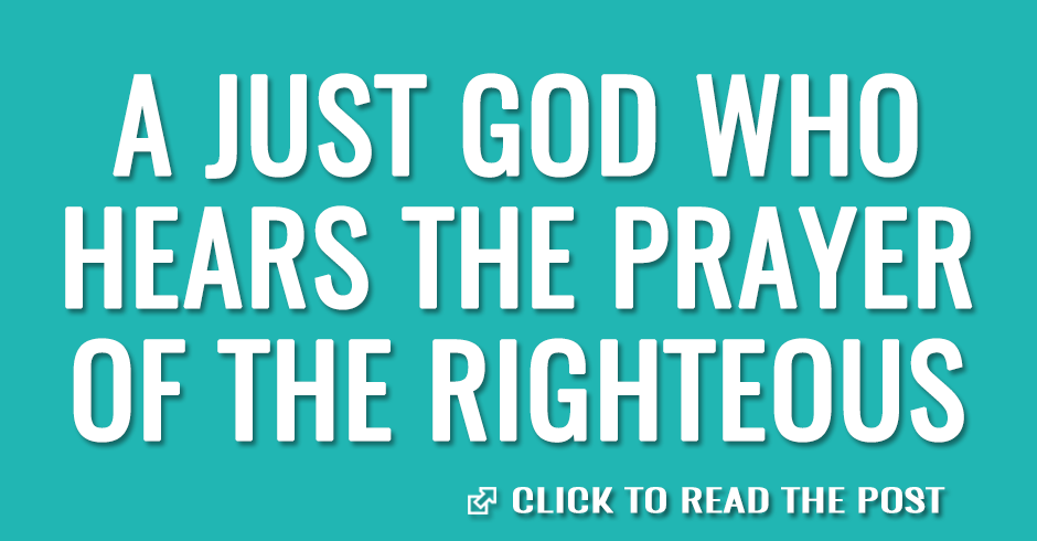 A just God, who hears the prayer of the righteous