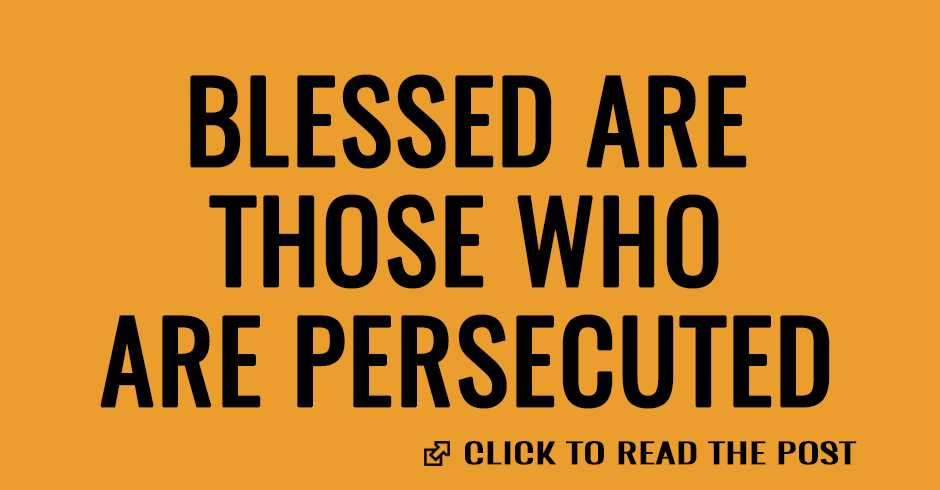 Blessed are those who are persecuted