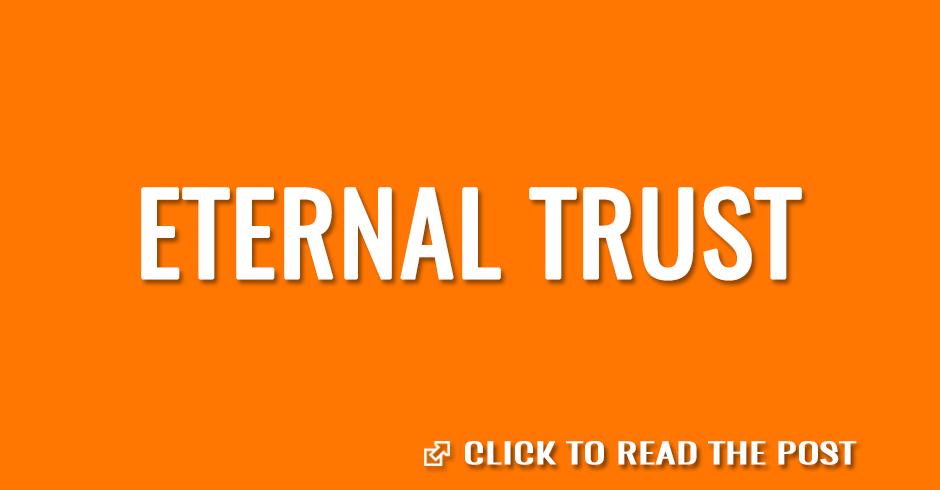 Eternal trust
