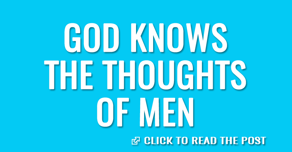 God knows the thoughts of men