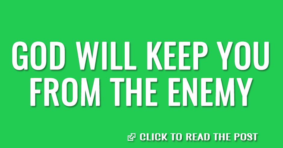 God will keep you from the enemy