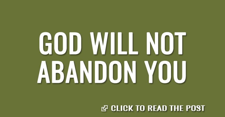 God will not abandon you