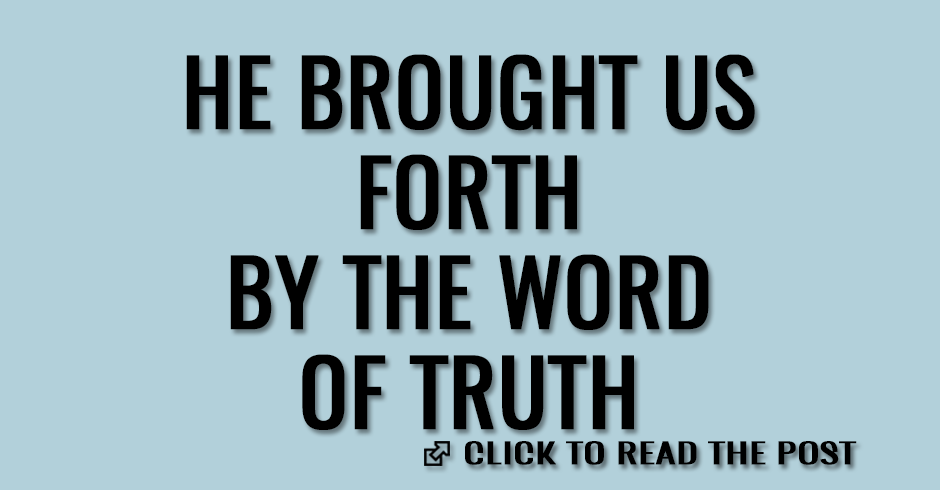 He brought us forth by the word of truth
