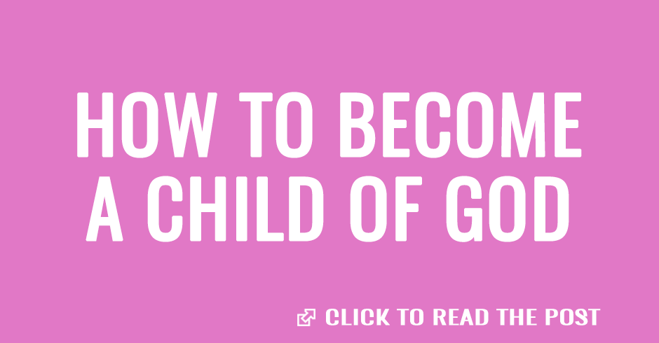 How to become a child of God