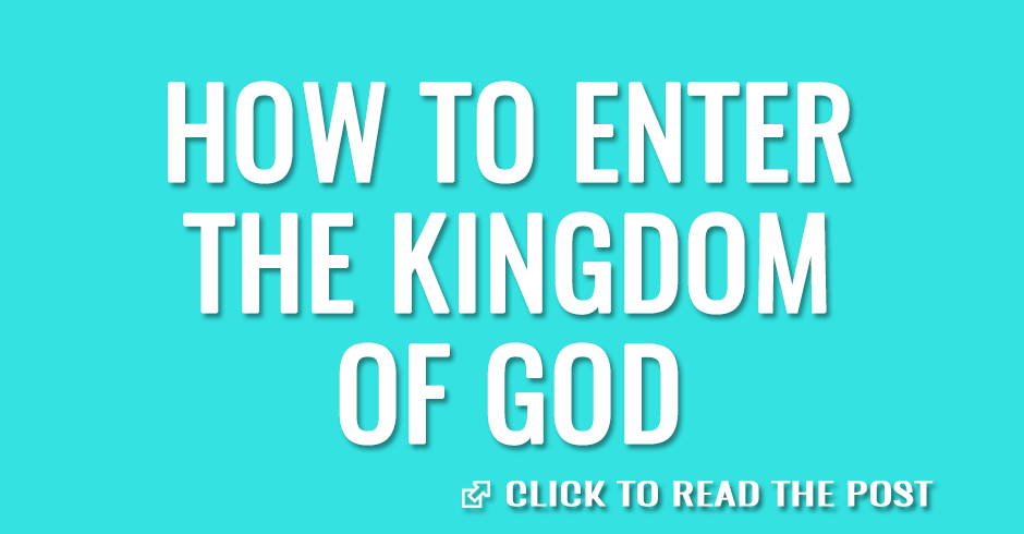 How to enter the kingdom of God