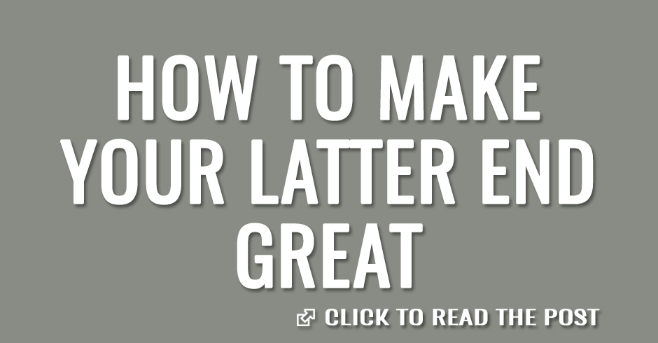 How to make your latter end great