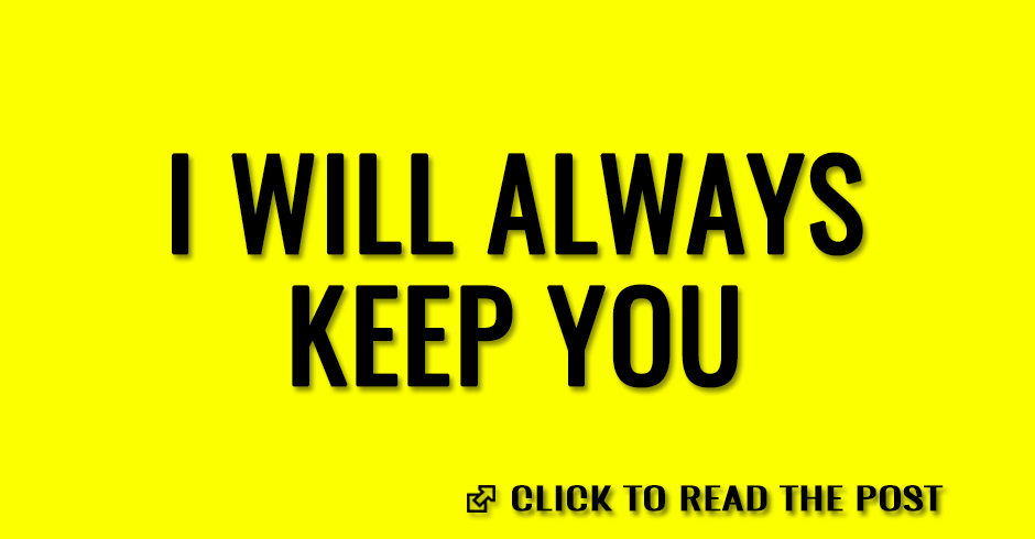 I will always keep you