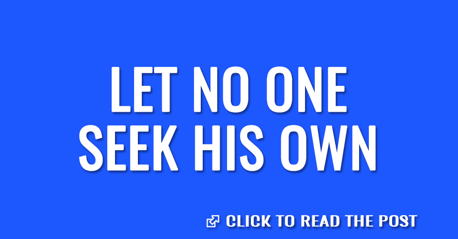 Let no one seek his own