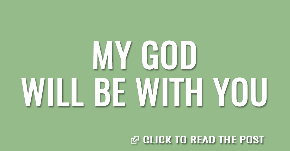 My God will be with you