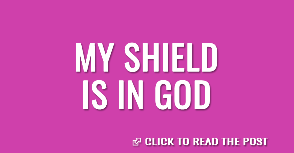 My shield is in God