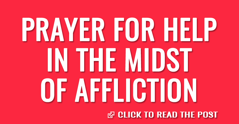 Prayer for help in the midst of affliction