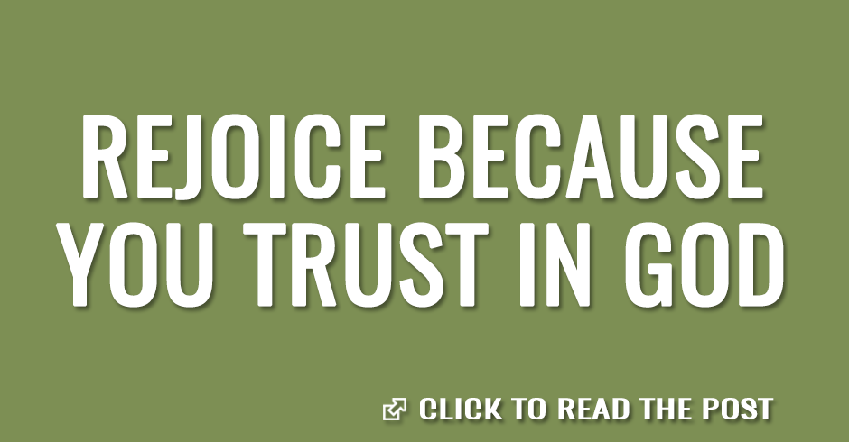 Rejoice because your trust is in God