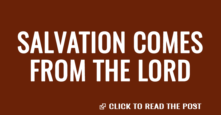 Salvation comes from the Lord