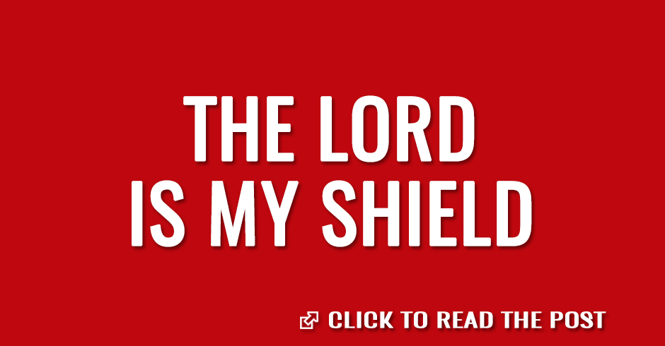 The Lord is my shield