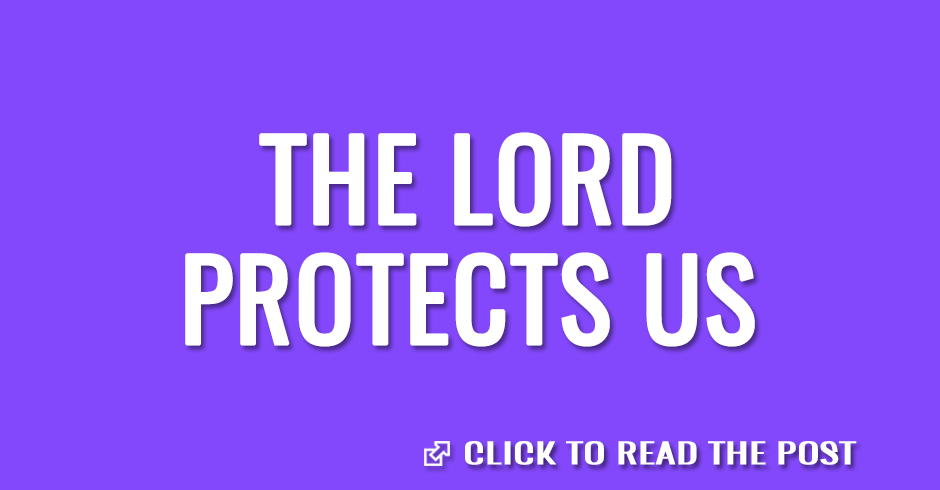 The Lord protects us
