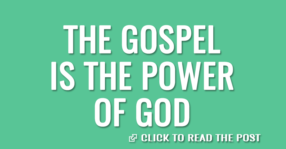 The gospel is the power of God