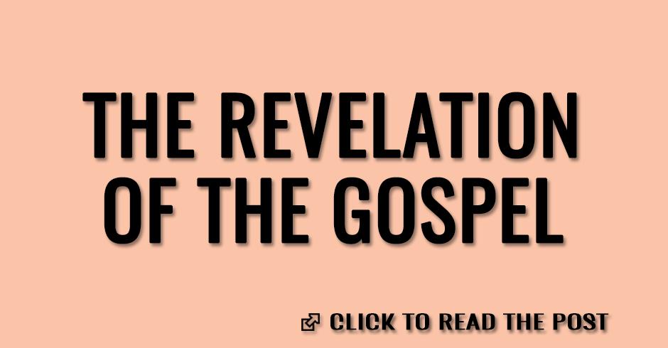 The revelation of the gospel