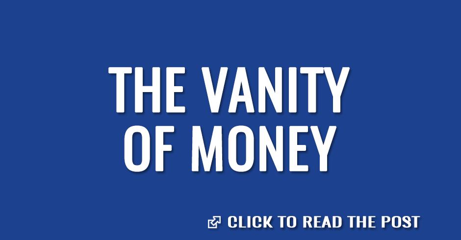 The vanity of money