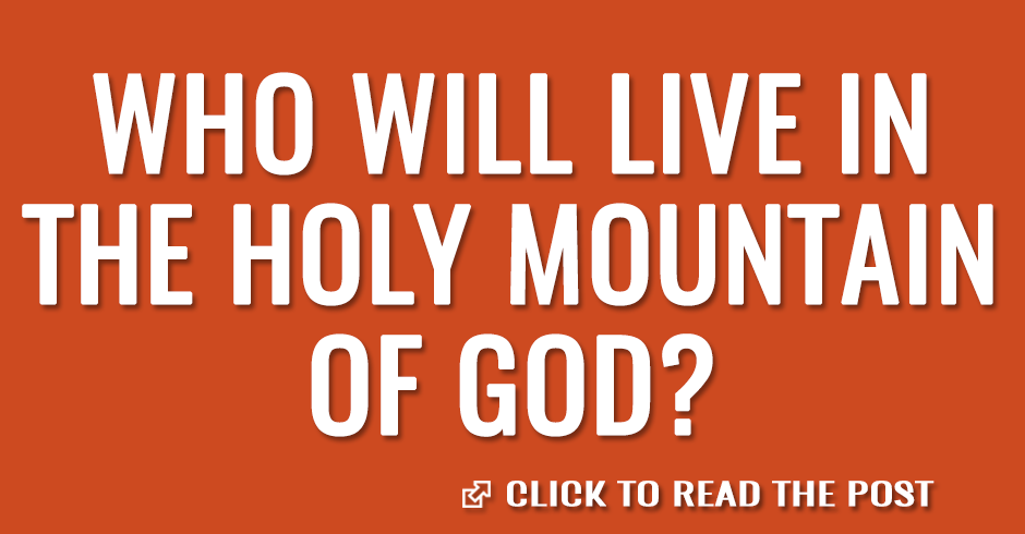 Those who will live in the holy mountain of God