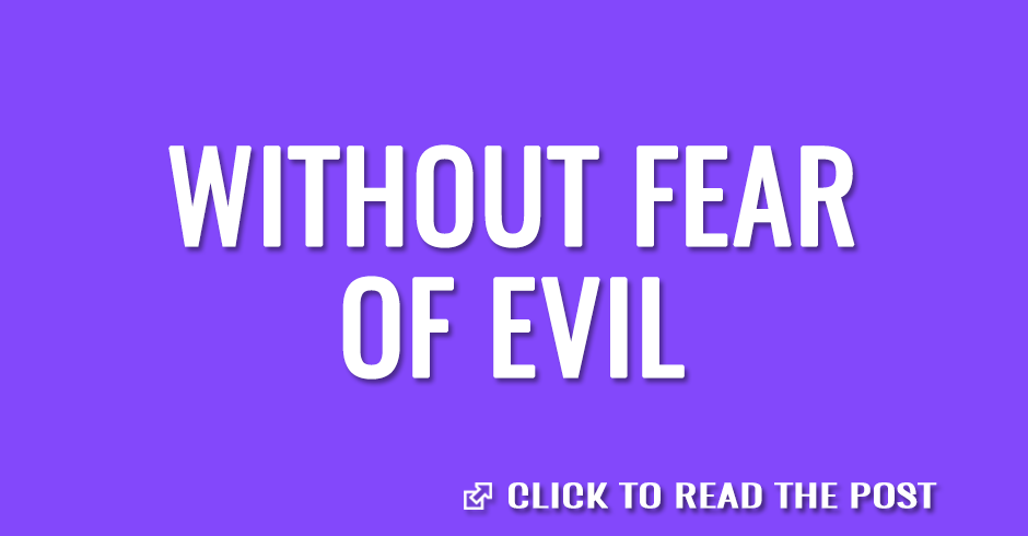 Without fear of evil