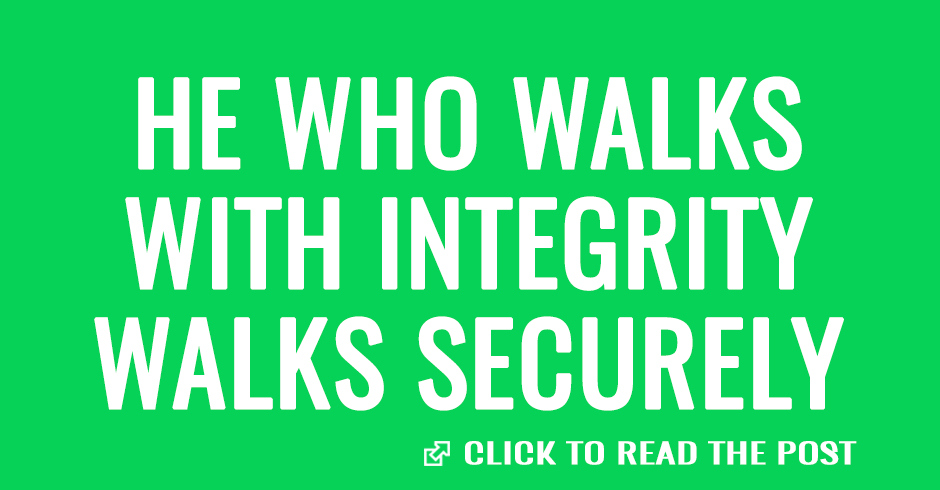 He who walks with integrity walks securely