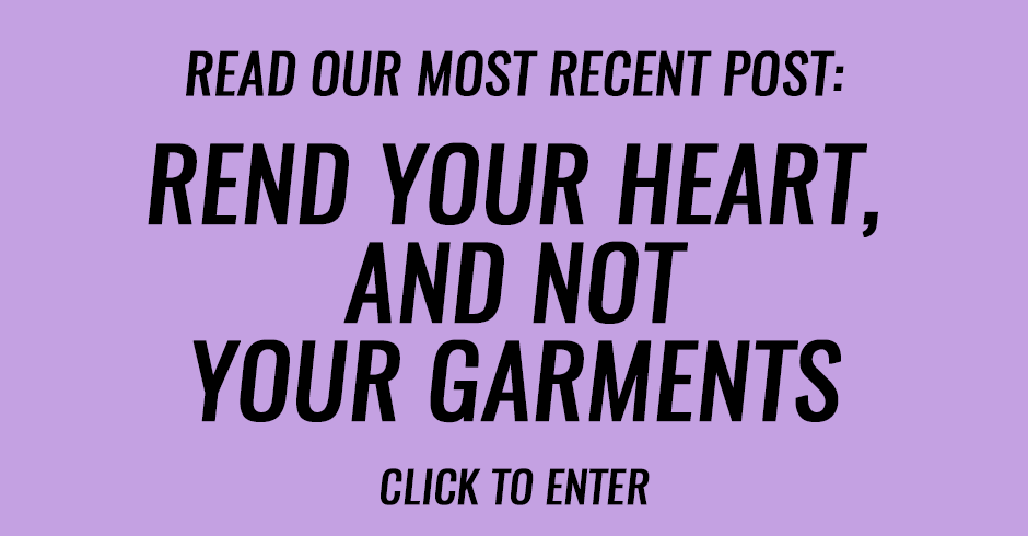 Rend your heart, and not your garments