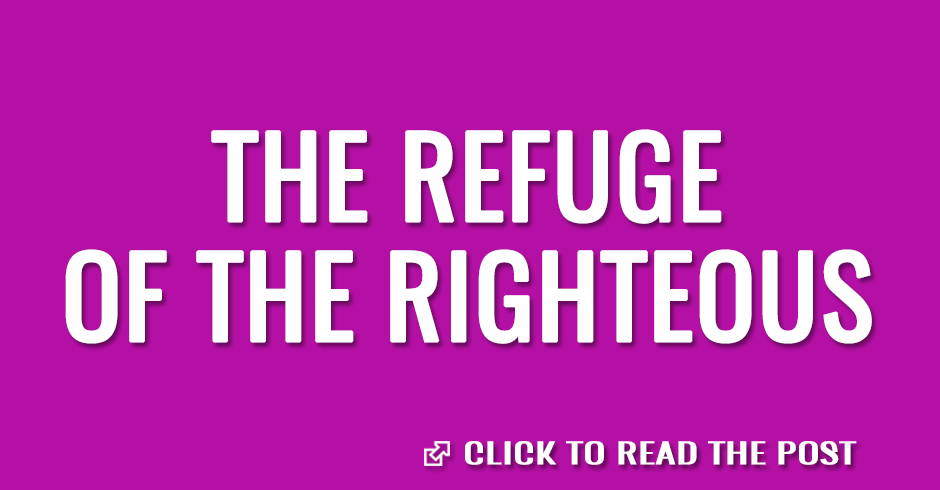 The refuge of the righteous