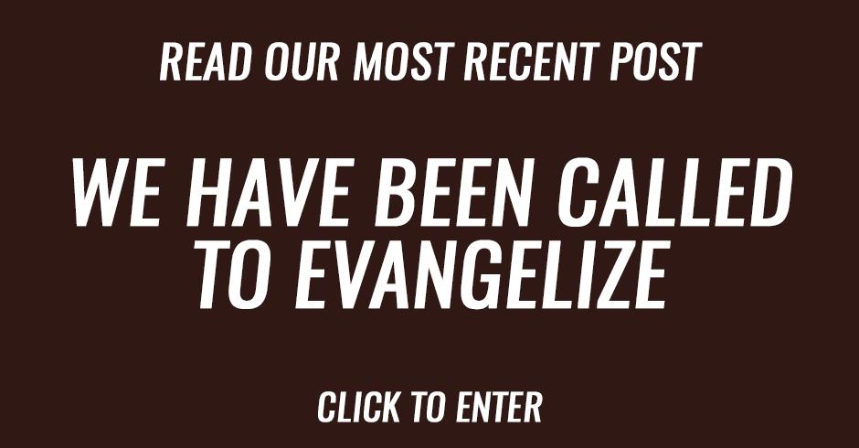 We have been called to evangelize
