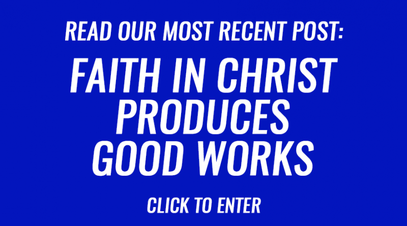Faith in Christ produces good works