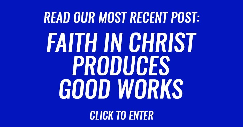 Faith in Christ produces good works