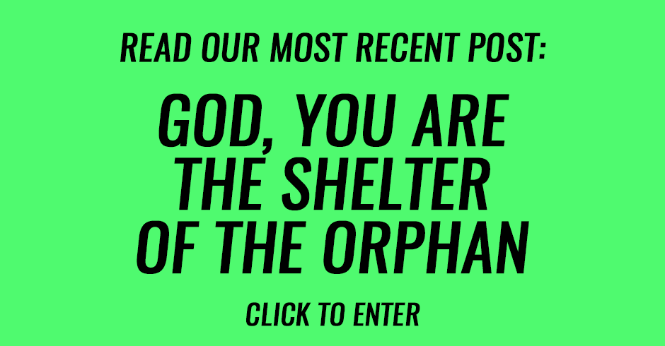 God, you are the shelter of the orphan