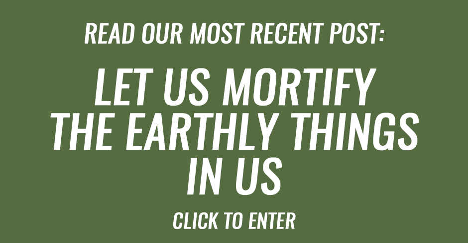 Let us mortify the earthly things in us