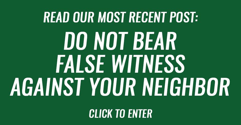 Do not bear false witness against your neighbor