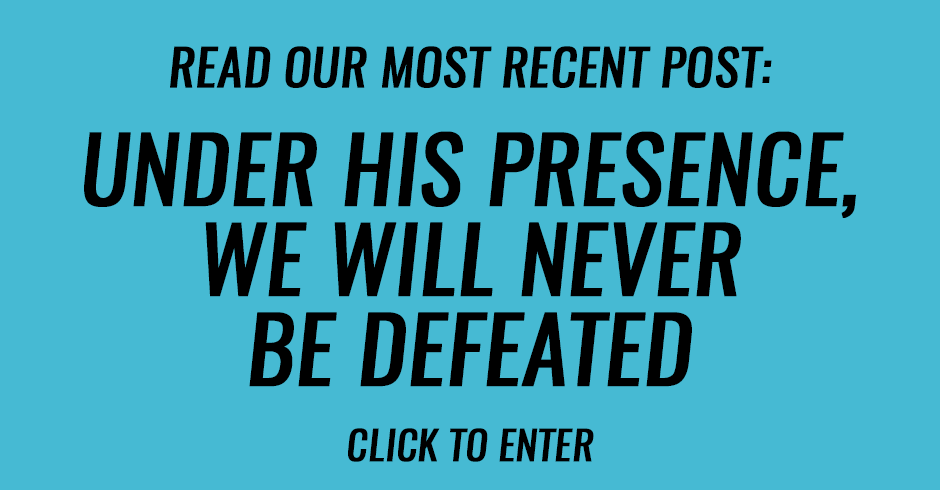 Under His Presence, we will never be defeated