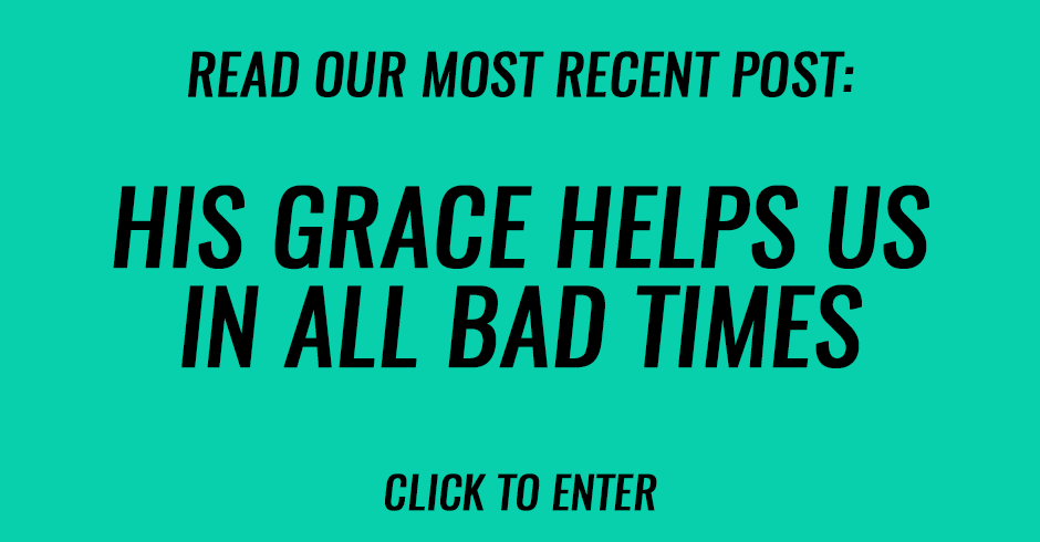 His grace helps us in all bad times